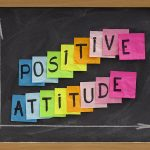 Positive Attitude: Maintaining This Mindset No Matter What