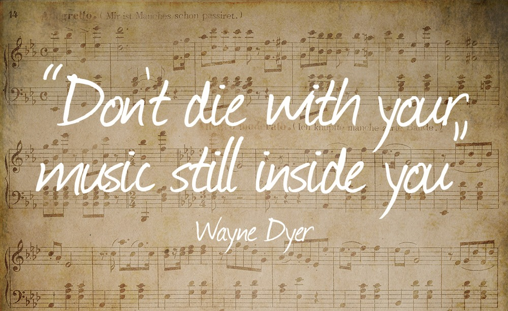 Don't Die with Your Music Still Insde You